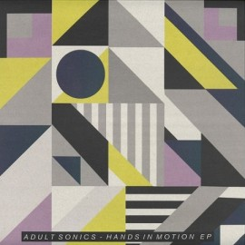 ADULT SONICS***HANDS IN MOTION EP