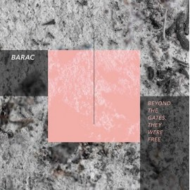 BARAC***BEYOND THE GATES, THEY WERE FREE EP